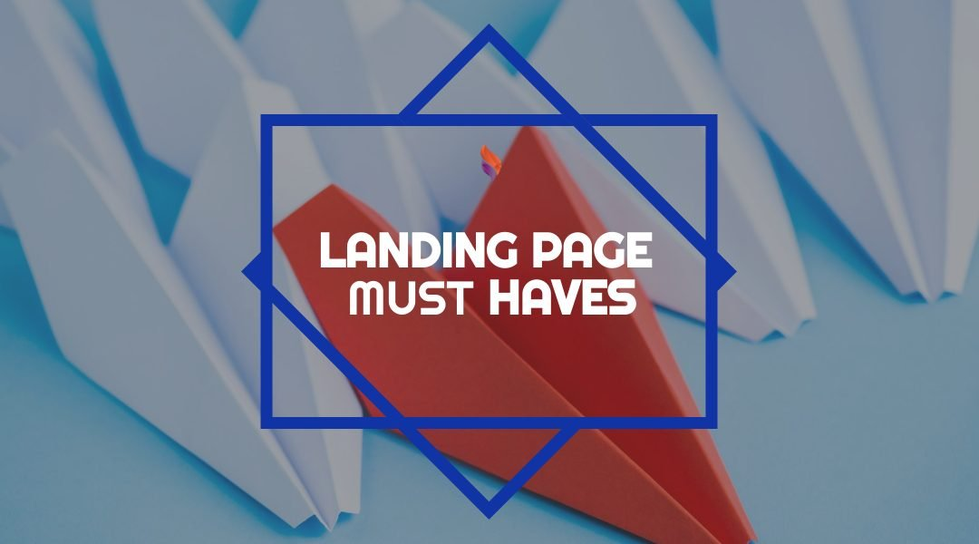 7 must-have items on your Landing Pages to Increase Conversion