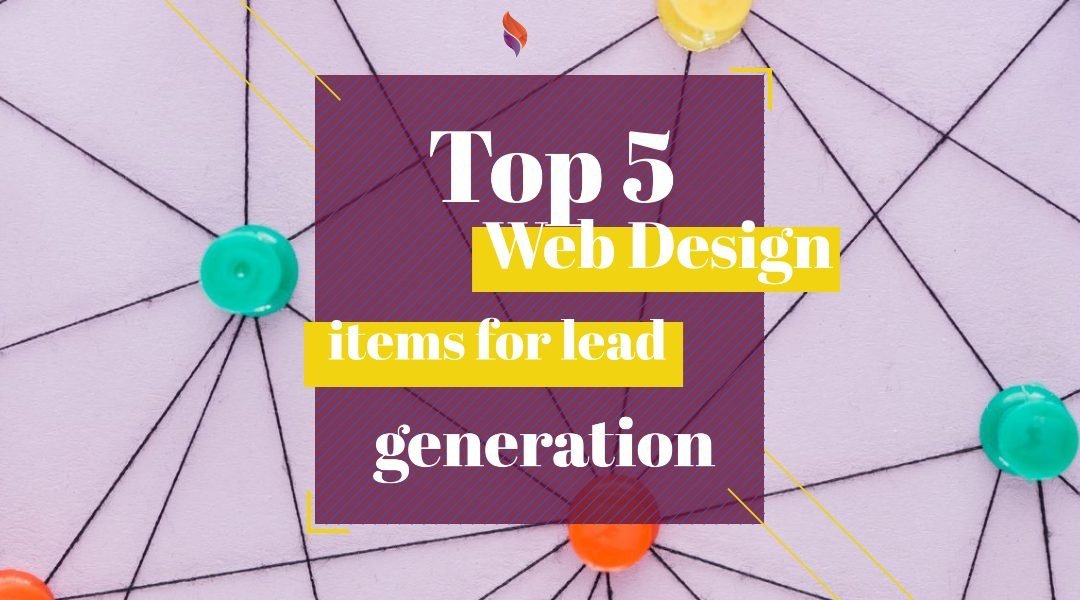 Top 5 Web Design items for Lead Generation