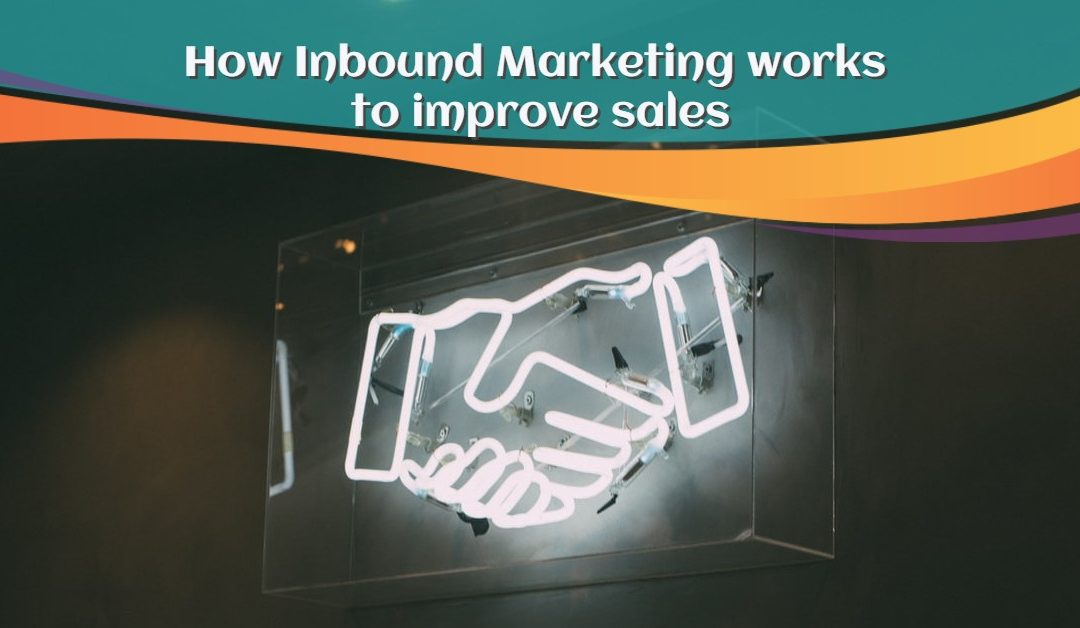 How Inbound Marketing Works to Improve Sales