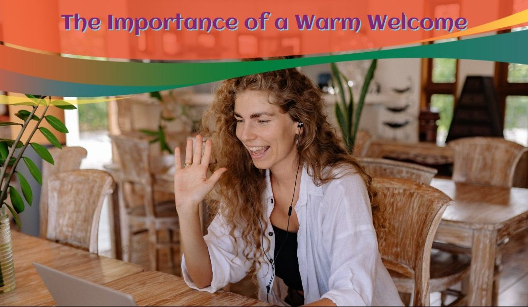 The Importance of a Warm Welcome