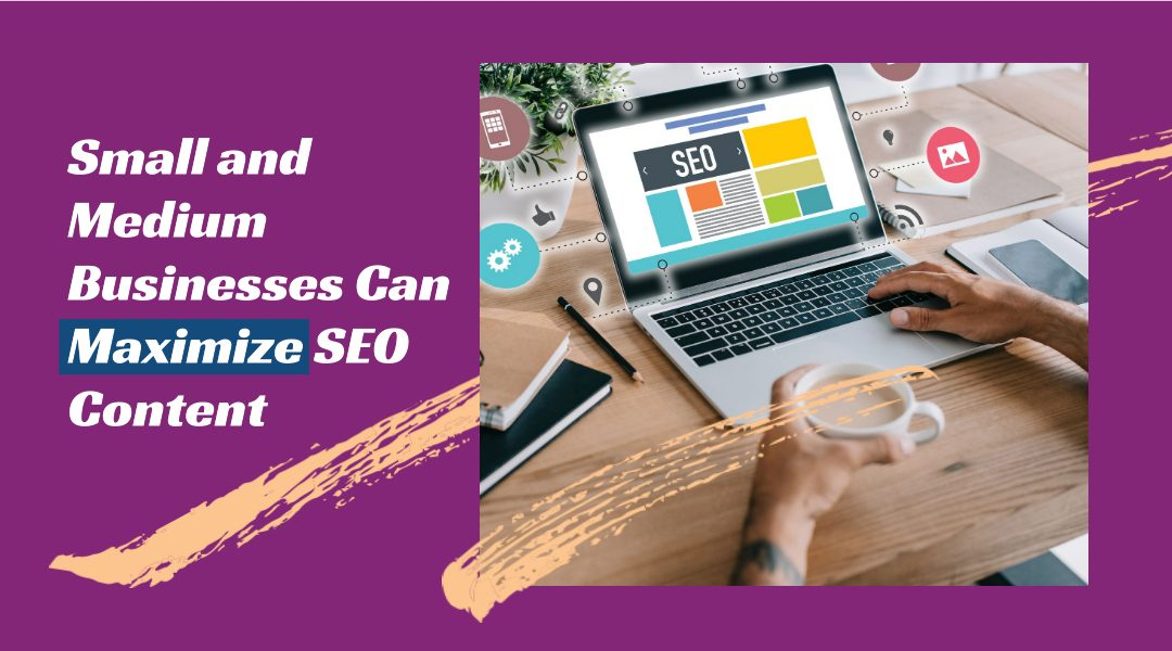 Small and Medium Businesses Can Maximize SEO Content