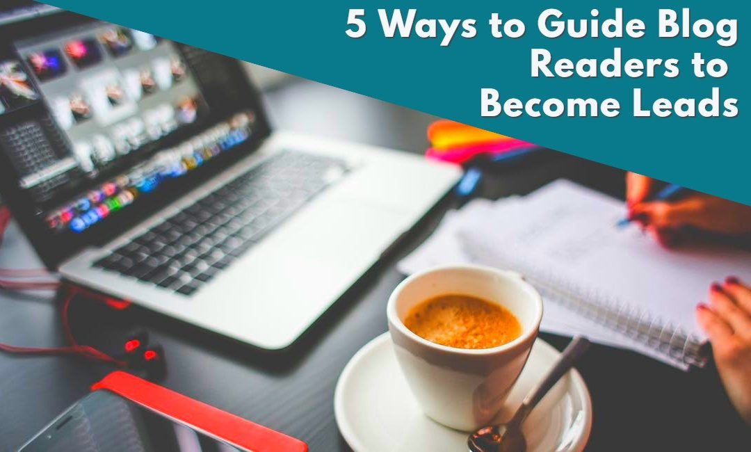ThinkFlame Blog - 5 ways to guide blog readers to become leads